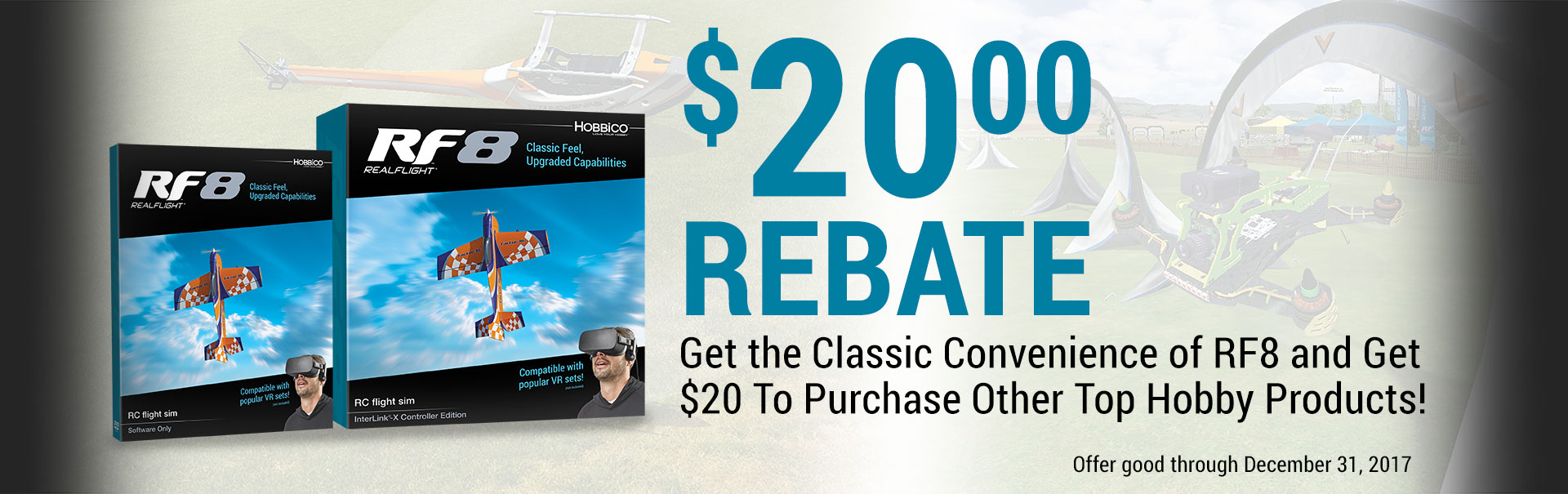 $20 Rebate.  Get the Classic Convenience of RF8 and Get $20 to Purchase Other Top Hobby Products! Offer good through December 31, 2017.  Download the rebate form.